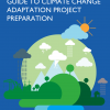 "Front Cover of ""Guide to Climate Change Adaptation Project Preparation"""