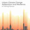 Urban Climate Change Adaptation and Resilience – A Training Manual