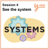 Session 4: See the system